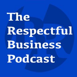 the Respectful Business Podcast
